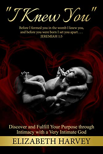 """I Knew You"": Discover and Fulfill Your Purpose Through Intimacy with a Very Intimate God by Elizabeth Harvey"