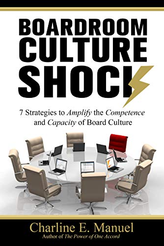 Boardroom Culture Shock : 7 Strategies to Amplify the Competence and Capacity of Board Culture by Charline E. Manuel