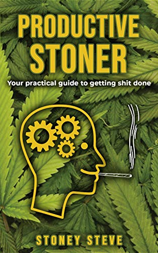 Productive Stoner: Your practical guide to getting shit done by Steve Stoney
