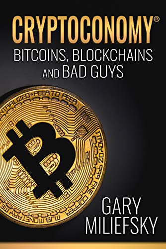 Cryptoconomy: Bitcoins, Blockchains & Bad Guys by Gary Miliefsky