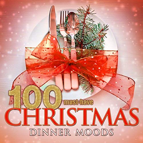 100 Must-Have Christmas Dinner Moods By Various Artists