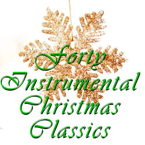40 Instrumental Christmas Classics By Christmas Music Experts