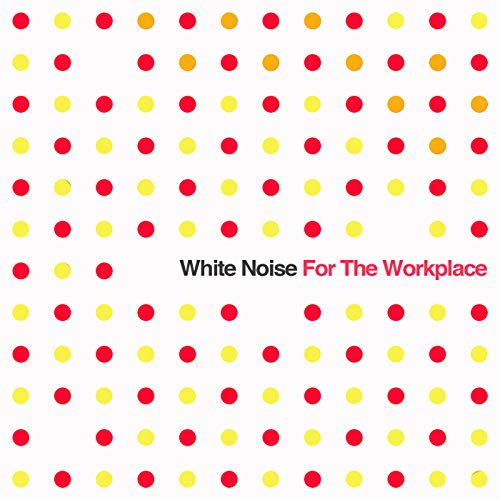 White Noise for the Workplace By White Noise Research