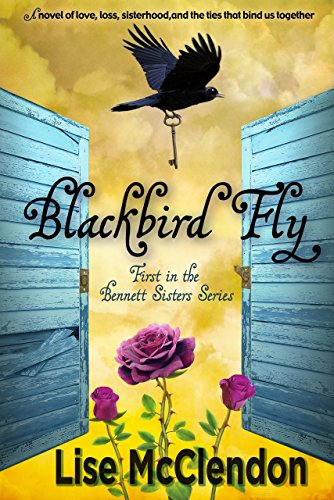 Blackbird Fly (Bennett Sisters Book 1) by Lise McClendon