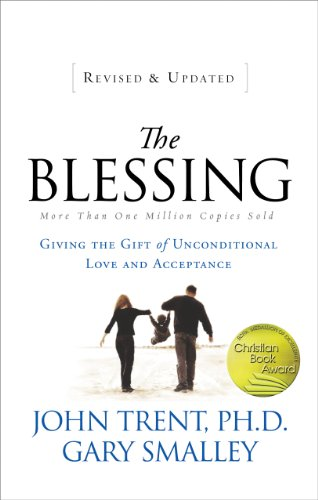 The Blessing: Giving the Gift of Unconditional Love and Acceptance by John Trent