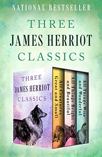 Three James Herriot Classics: All Creatures Great and Small, All Things Bright and Beautiful, and All Things Wise and Wonderful by James Herriot