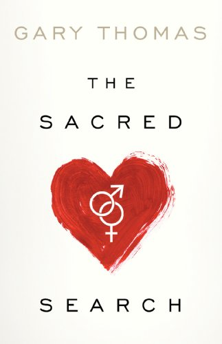 The Sacred Search: What If It's Not about Who You Marry, But Why? by Gary Thomas