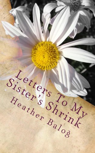 Letters To My Sister's Shrink by Heather Balog