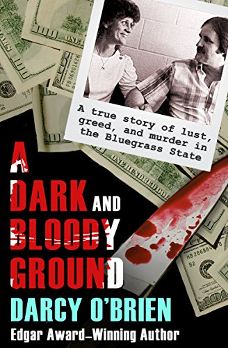 A Dark and Bloody Ground: A True Story of Lust, Greed, and Murder in the Bluegrass State by Darcy O'Brien