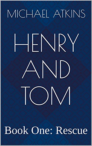 Henry and Tom: Book 1: Rescue (Ocean Adventures Series) by Michael Atkins