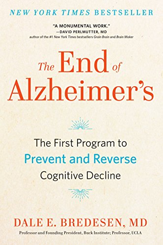 The End of Alzheimer's: The First Program to Prevent and Reverse Cognitive Decline by Dale Bredesen