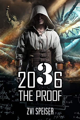 2036 The Proof: A Thrilling Science Fiction Novel by Zvi Speiser