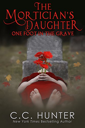 The Mortician's Daughter: One Foot in the Grave by C. C. Hunter