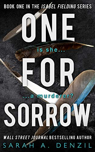 One For Sorrow (Isabel Fielding Series Book 1) by Sarah A. Denzil