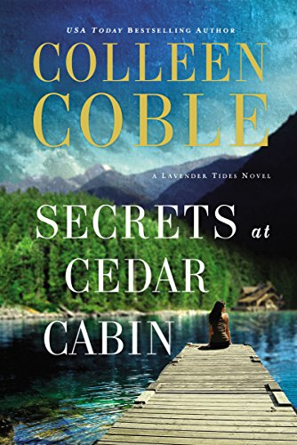 Secrets at Cedar Cabin (A Lavender Tides Novel Book 3) by Colleen Coble