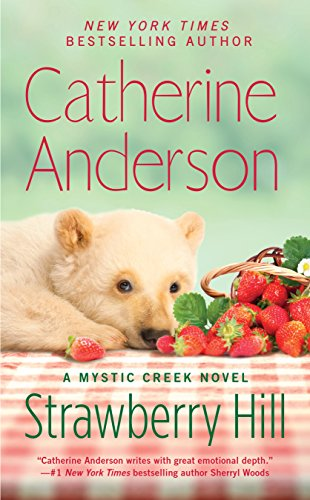 Strawberry Hill (Mystic Creek Book 5) by Catherine Anderson