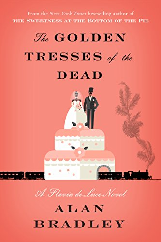 The Golden Tresses of the Dead: A Flavia de Luce Novel by Alan Bradley