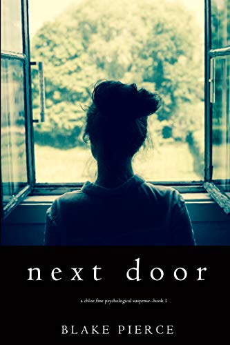 Next Door (A Chloe Fine Psychological Suspense Mystery—Book 1) by Blake Pierce