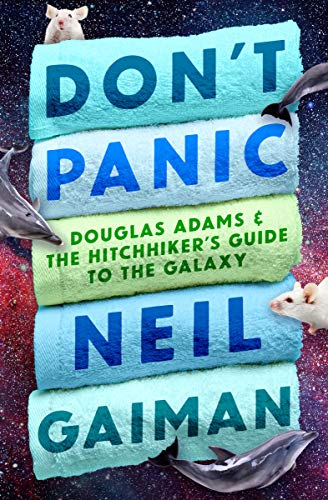 Don't Panic: Douglas Adams & The Hitchhiker's Guide to the Galaxy by Neil Gaiman