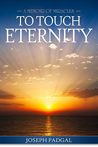 To Touch Eternity: A Memoir of Miracles by Joseph Padgal