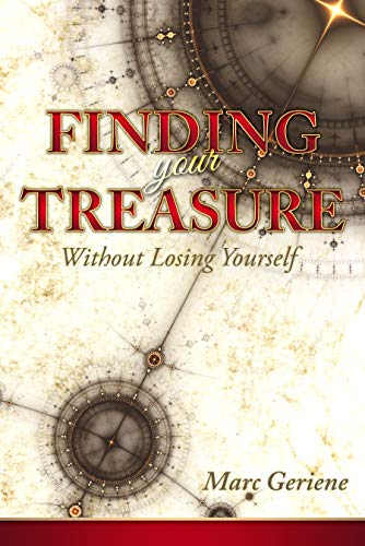 Finding Your Treasure: Without Losing Yourself by Marc Geriene