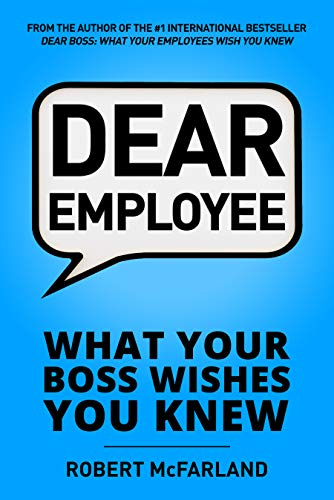Dear Employee: What Your Boss Wishes You Knew by Robert McFarland