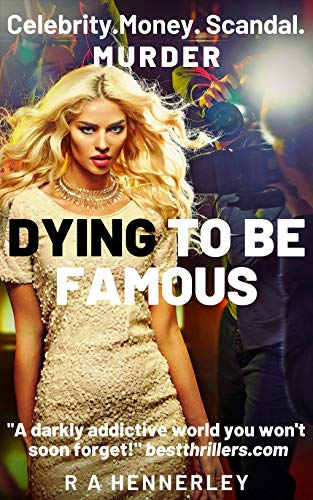 Dying To Be Famous by R A Hennerley