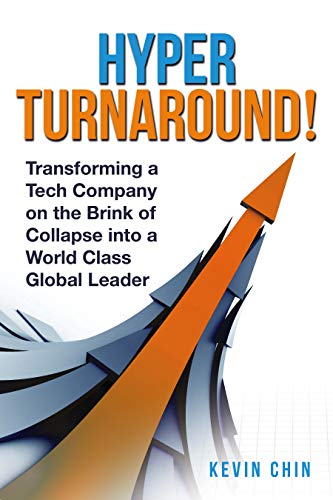 HyperTurnaround!: Transforming a Tech Company on the Brink of Collapse into a World Class Global Leader by Kevin Chin