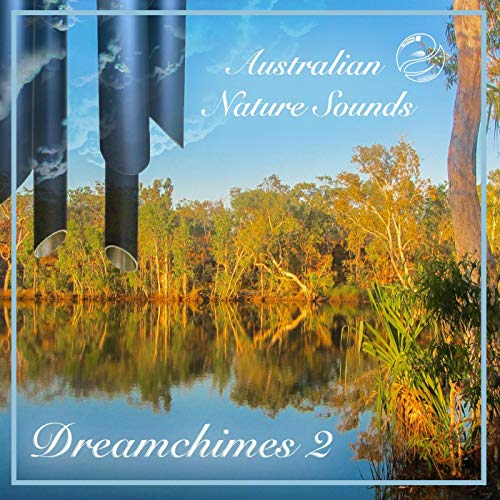 Dreamchimes 2 - More Wind Chimes in the Australian Bush by Australian Nature Sounds