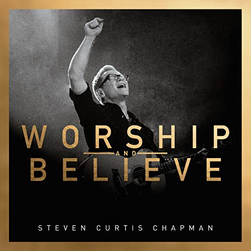 Worship And Believe by Steven Curtis Chapman