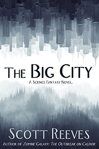 The Big City: A Science Fantasy Novel by Scott Reeves