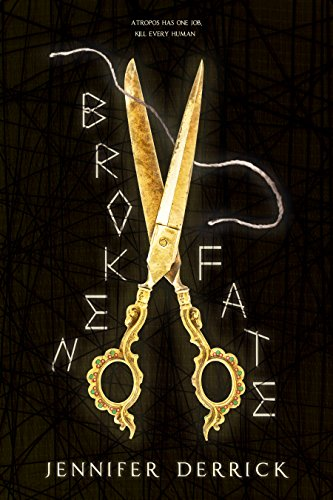 Broken Fate (Threads of the Moirae Book 1) by Jennifer Derrick