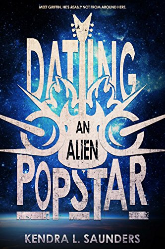 Dating an Alien Pop Star (The Alien Pop Star Series Book 1) by Kendra L. Saunders