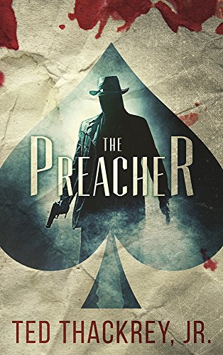 The Preacher (A Preacher Thriller Book 1) by Ted Thackrey Jr.