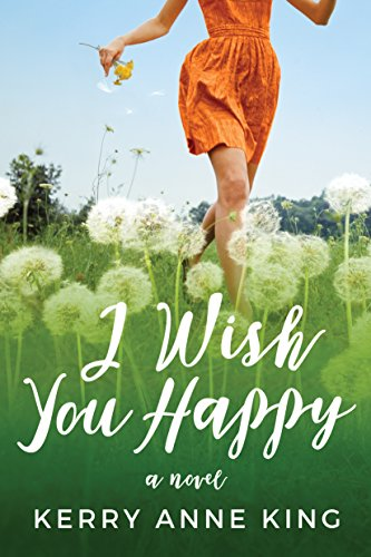 I Wish You Happy: A Novel by Kerry Anne King