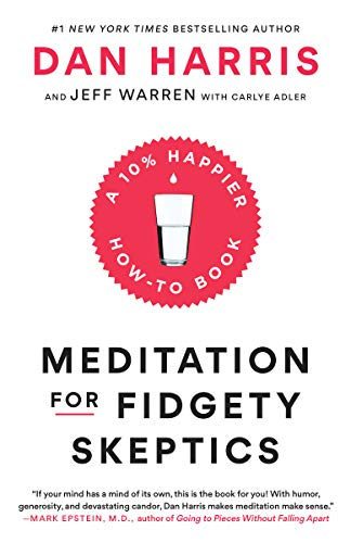Meditation for Fidgety Skeptics: A 10% Happier How-to Book by Dan Harris