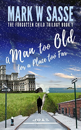 A Man Too Old for a Place Too Far (The Forgotten Child Trilogy Book 1) by Mark W Sasse