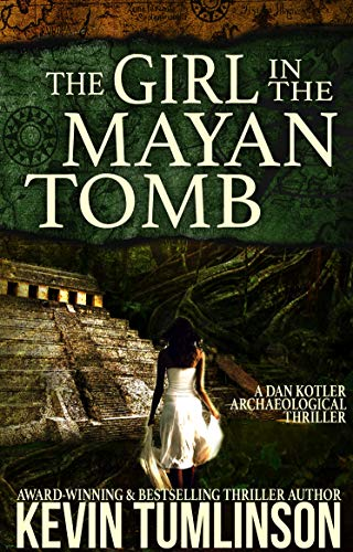 The Girl in the Mayan Tomb: A Dan Kotler Archaeological Thriller by Kevin Tumlinson