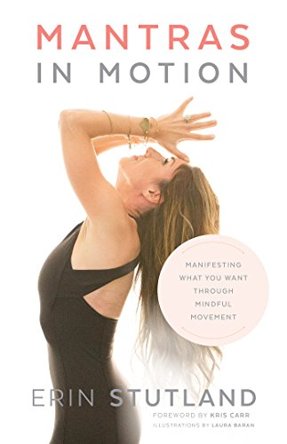 Mantras in Motion: Manifesting What You Want through Mindful Movement by Erin Stutland