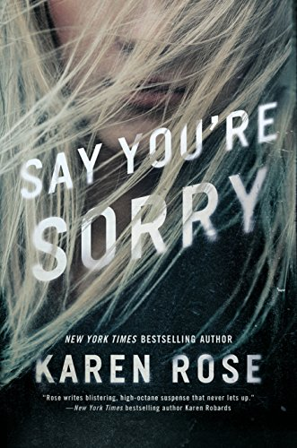 Say You're Sorry (Sacramento Series, The Book 1) by Karen Rose