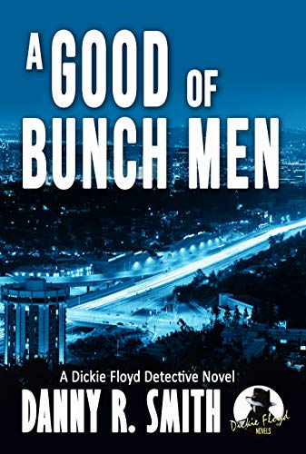 A Good Bunch of Men: A Dickie Floyd Detective Novel by Danny R. Smith