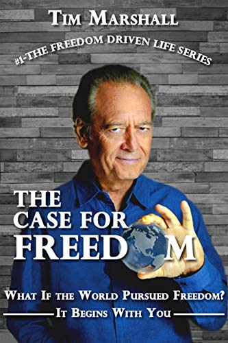 The Case for Freedom (The Freedom Driven Life Series) by Tim Marshall