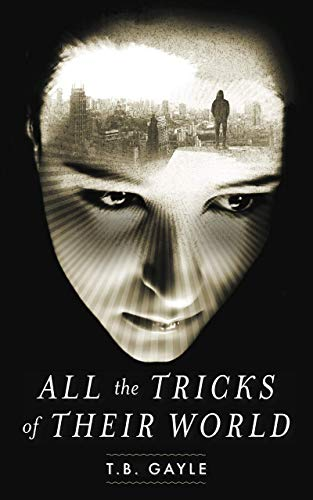 All the Tricks of Their World by T.B. Gayle