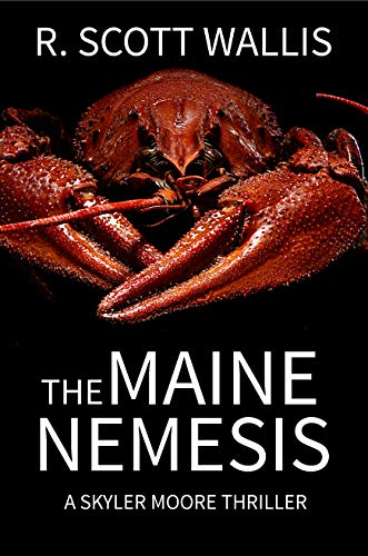 The Maine Nemesis (A Skyler Moore Thriller Book 1) by R. Scott Wallis