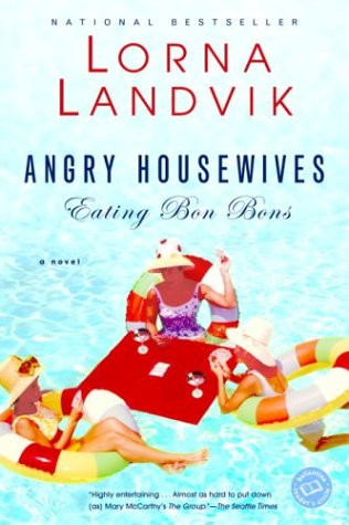 Angry Housewives Eating Bon Bons: A Novel (Ballantine Reader's Circle)  by Lorna Landvik