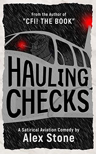 Hauling Checks: A Satirical Aviation Comedy  by Alex Stone