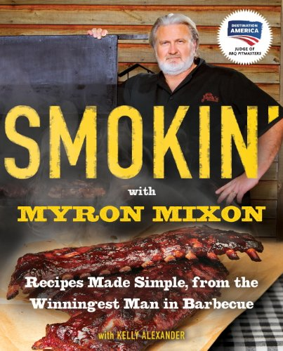 Smokin' with Myron Mixon: Backyard 'Cue Made Simple from the Winningest Man in Barbecue by Myron Mixon