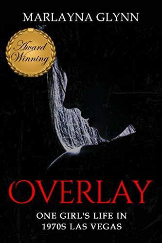 Overlay: One Girl's Life in 1970s Las Vegas (Memoirs of Marlayna Glynn Book 1) by Marlayna Glynn