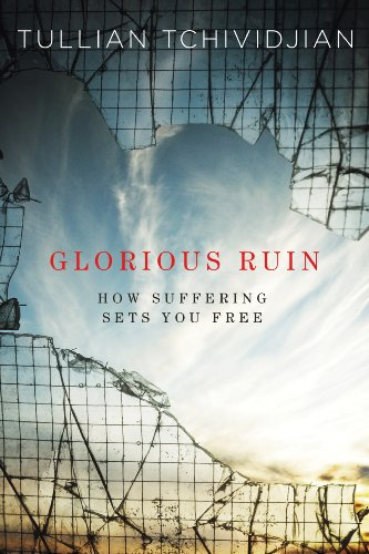 Glorious Ruin: How Suffering Sets You Free  by Tullian Tchividjian