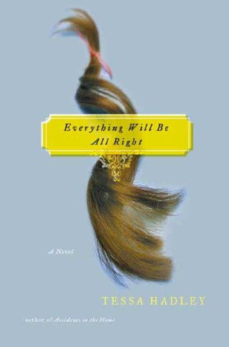 Everything Will Be All Right: A Novel  by Tessa Hadley